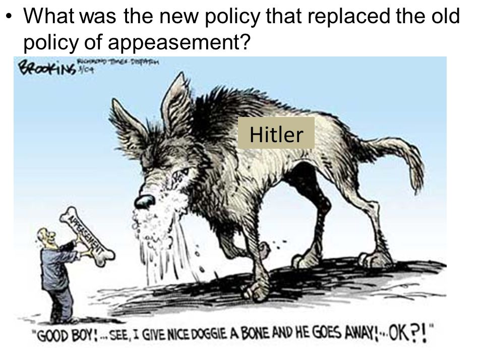 What was the new policy that replaced the old policy of appeasement