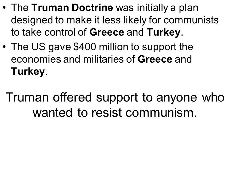 Truman offered support to anyone who wanted to resist communism.