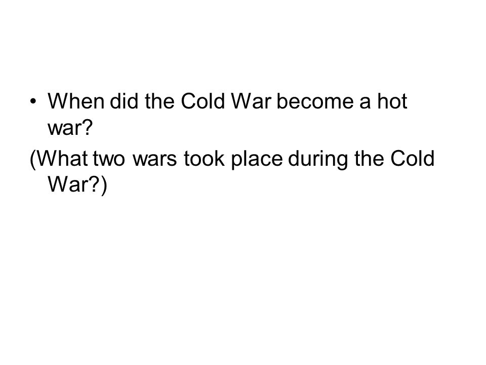 When did the Cold War become a hot war