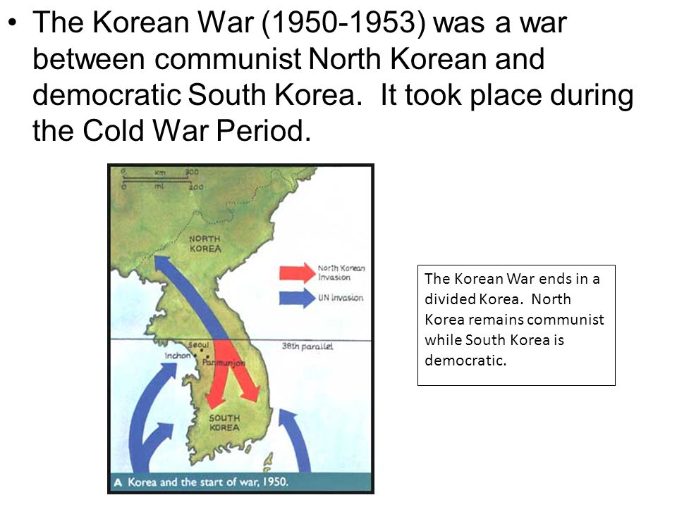 The Korean War (1950-1953) was a war between communist North Korean and democratic South Korea. It took place during the Cold War Period.