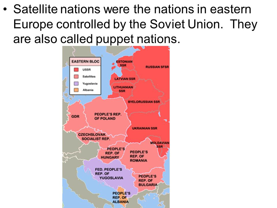 Satellite nations were the nations in eastern Europe controlled by the Soviet Union.