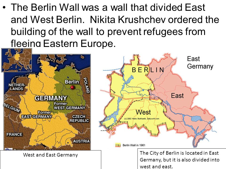 The Berlin Wall was a wall that divided East and West Berlin