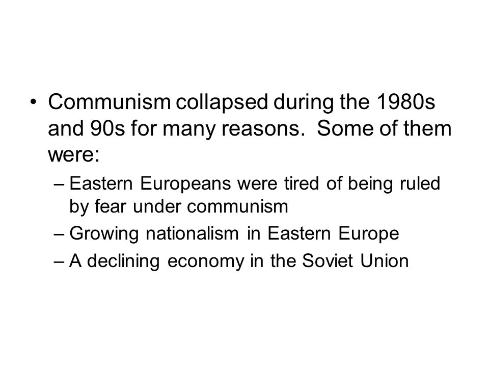 Communism collapsed during the 1980s and 90s for many reasons