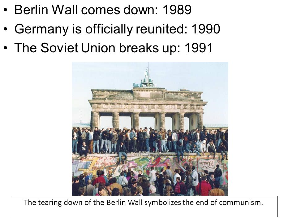 The tearing down of the Berlin Wall symbolizes the end of communism.
