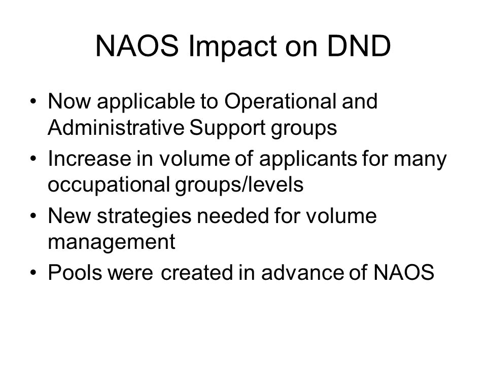 NAOS Impact on DND Now applicable to Operational and Administrative Support groups.