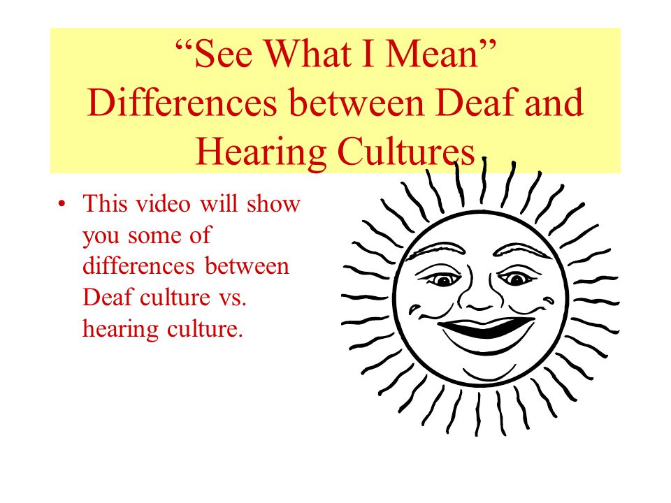 See What I Mean Differences between Deaf and Hearing Cultures
