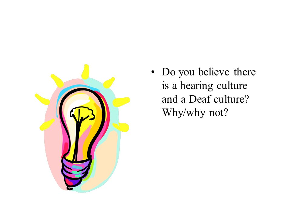 Do you believe there is a hearing culture and a Deaf culture