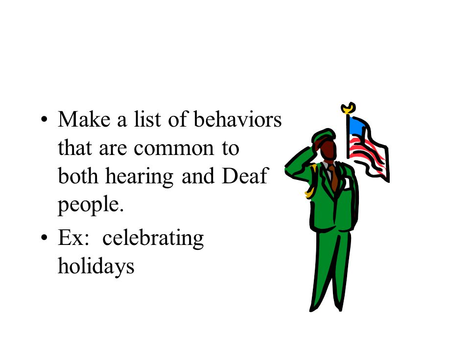 Make a list of behaviors that are common to both hearing and Deaf people.
