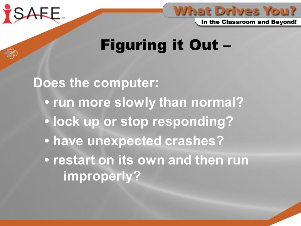 Figuring it Out – Does the computer: • run more slowly than normal