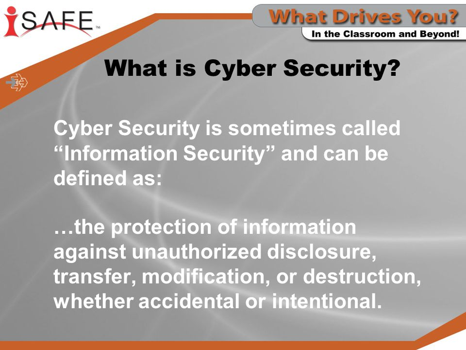 What is Cyber Security Cyber Security is sometimes called Information Security and can be defined as: