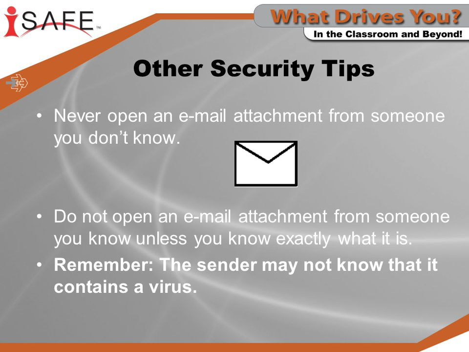 Other Security Tips Never open an  attachment from someone you don't know.