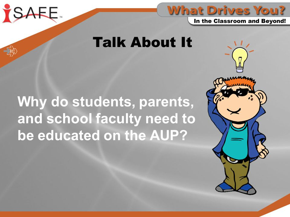 Talk About It Why do students, parents, and school faculty need to be educated on the AUP