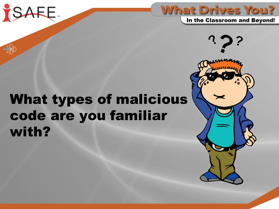 What types of malicious code are you familiar with