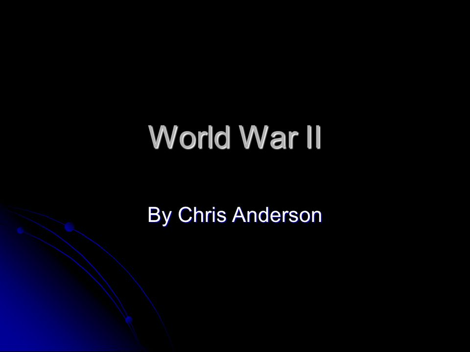World War II By Chris Anderson