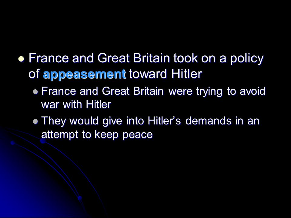 France and Great Britain took on a policy of appeasement toward Hitler
