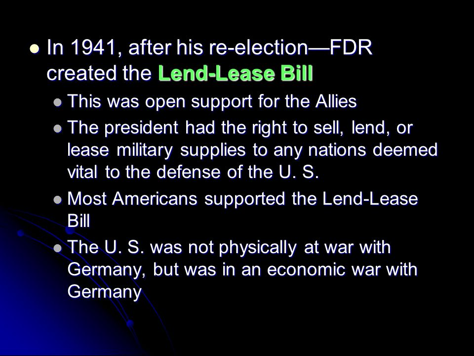 In 1941, after his re-election—FDR created the Lend-Lease Bill