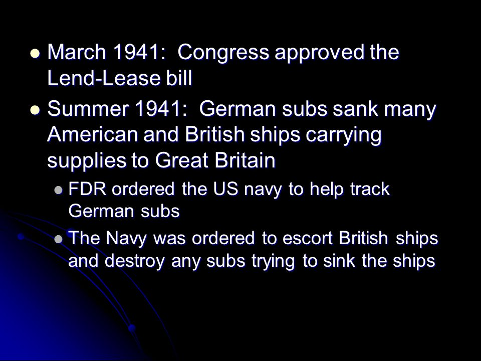 March 1941: Congress approved the Lend-Lease bill