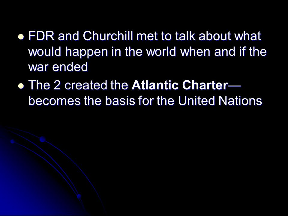 FDR and Churchill met to talk about what would happen in the world when and if the war ended