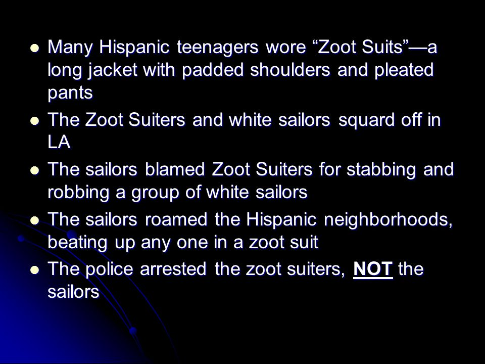 Many Hispanic teenagers wore Zoot Suits —a long jacket with padded shoulders and pleated pants