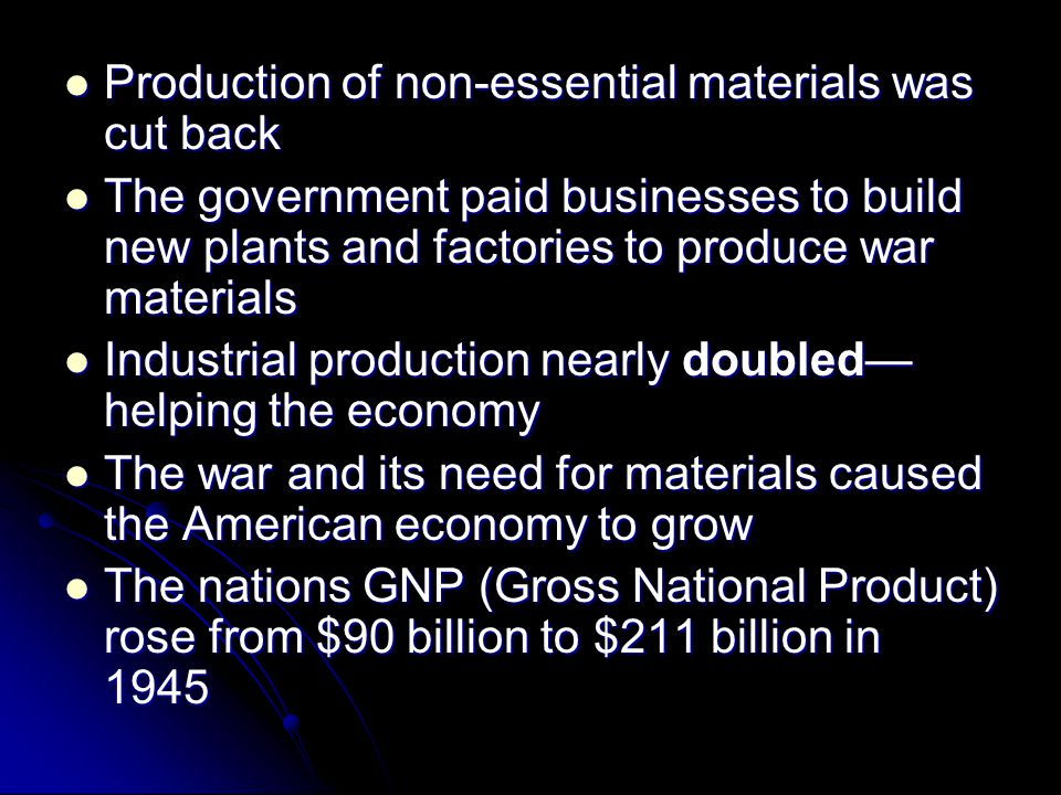 Production of non-essential materials was cut back