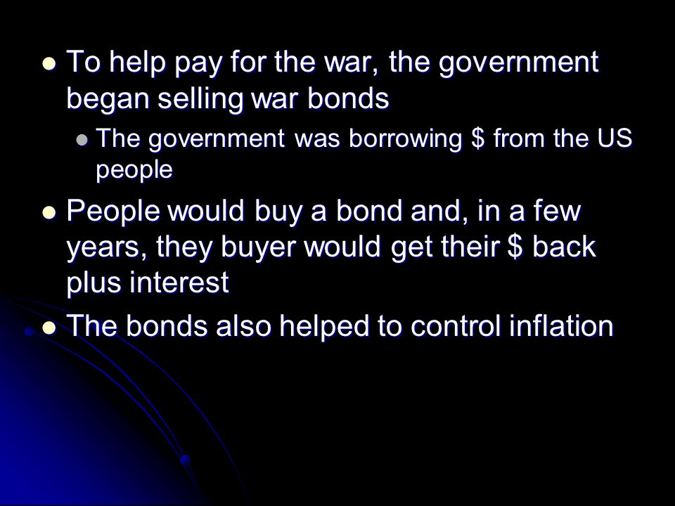 To help pay for the war, the government began selling war bonds