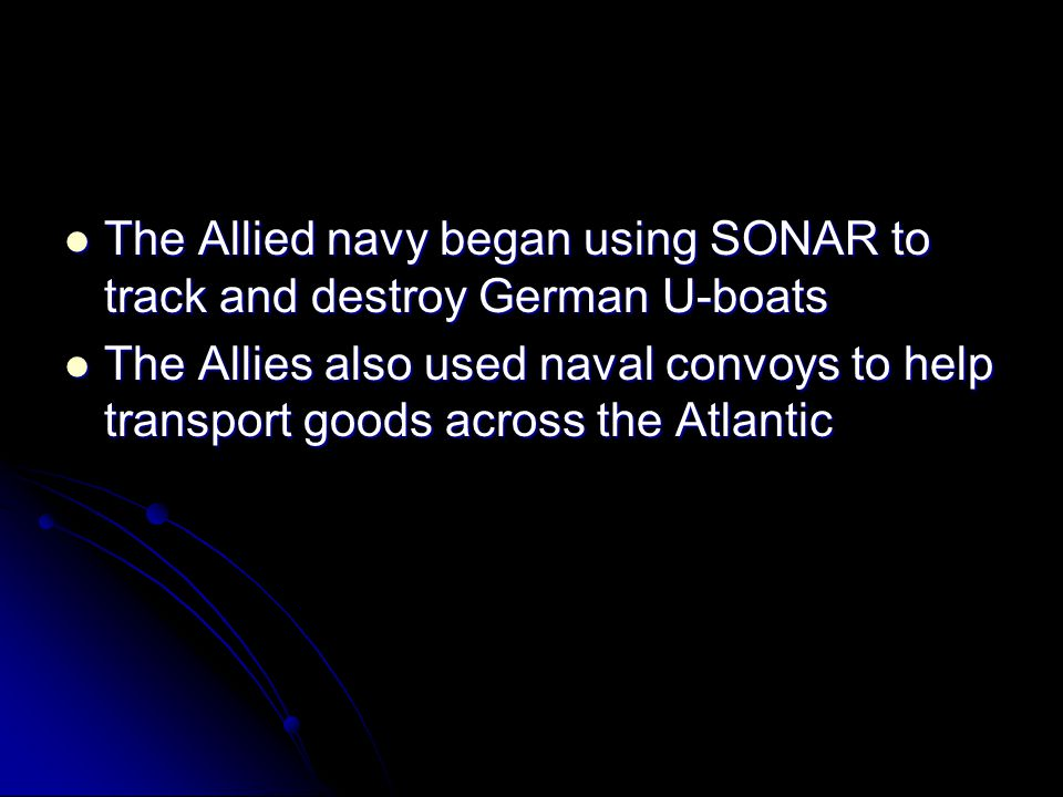 The Allied navy began using SONAR to track and destroy German U-boats