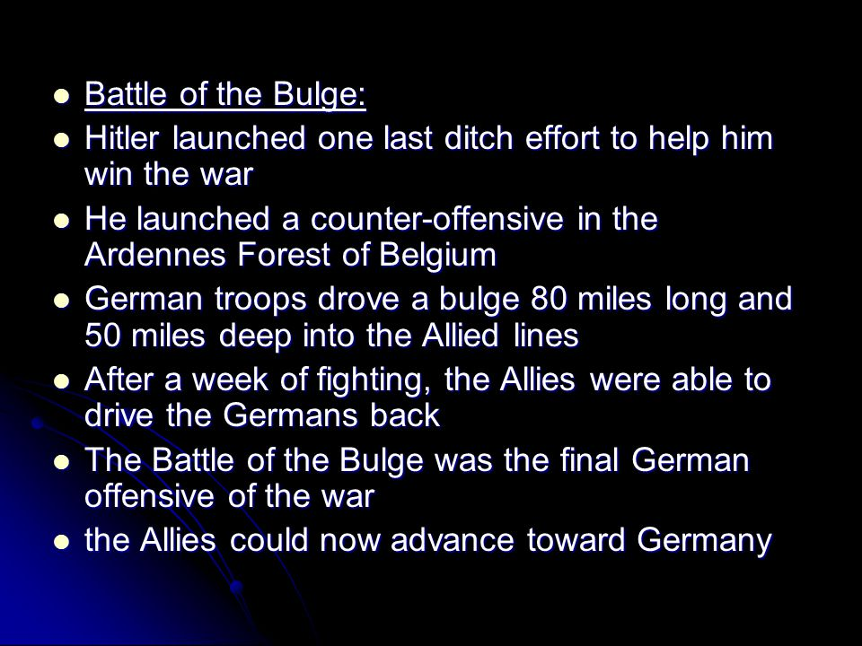 Battle of the Bulge: Hitler launched one last ditch effort to help him win the war.