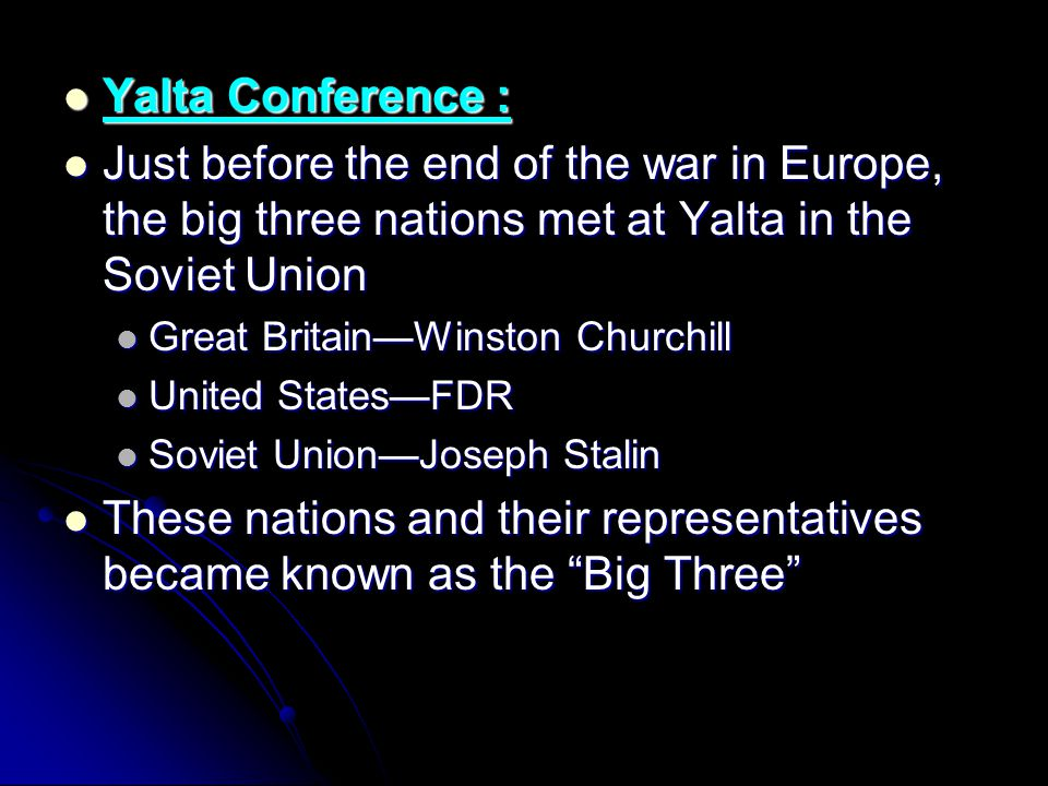 Yalta Conference : Just before the end of the war in Europe, the big three nations met at Yalta in the Soviet Union.