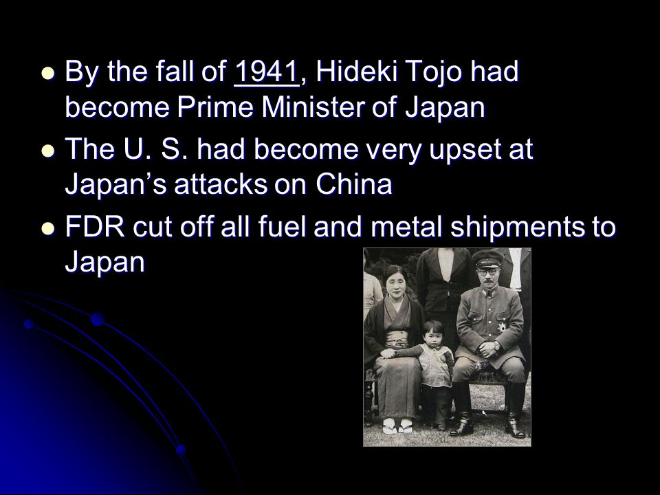 By the fall of 1941, Hideki Tojo had become Prime Minister of Japan
