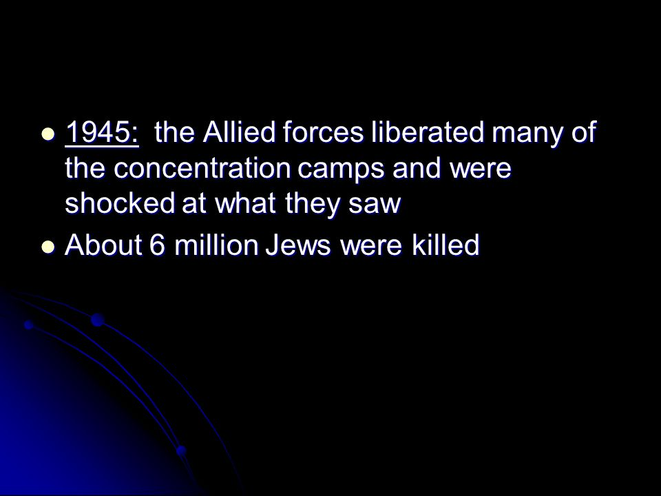 1945: the Allied forces liberated many of the concentration camps and were shocked at what they saw