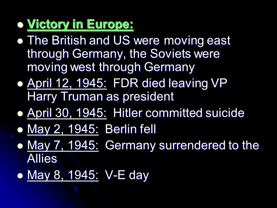 Victory in Europe: The British and US were moving east through Germany, the Soviets were moving west through Germany.