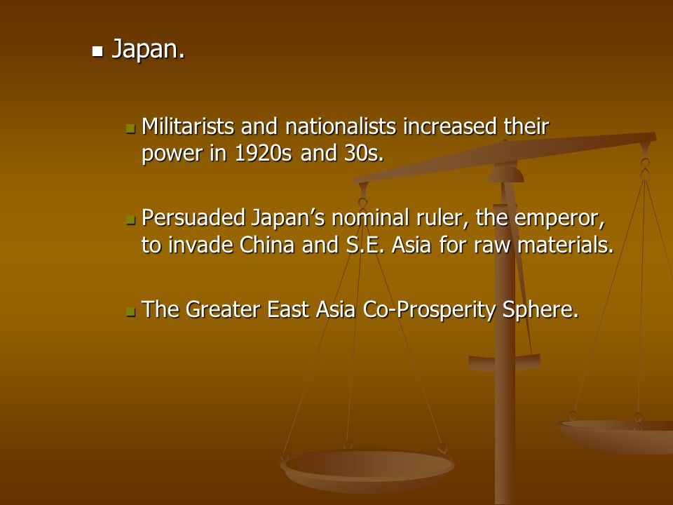 Japan. Militarists and nationalists increased their power in 1920s and 30s.