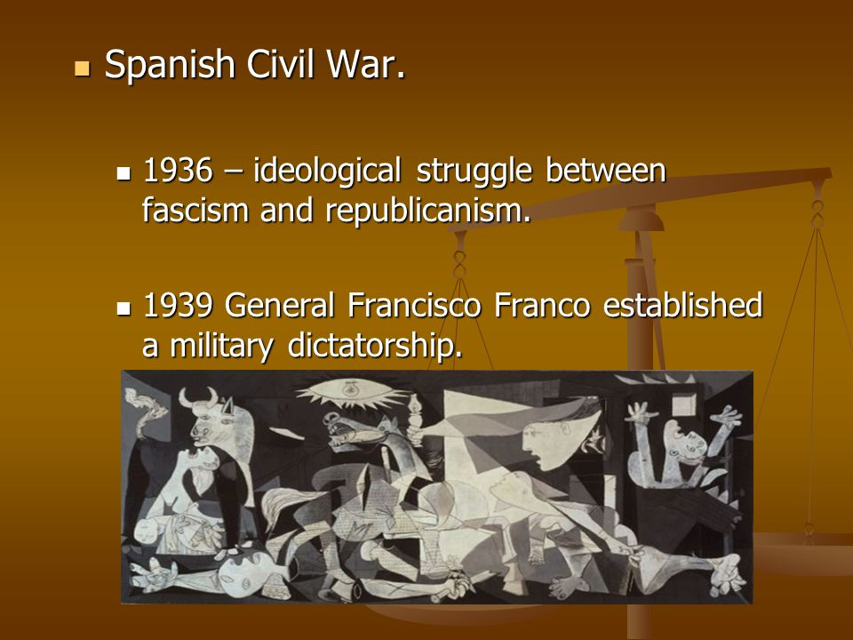 Spanish Civil War. 1936 – ideological struggle between fascism and republicanism.