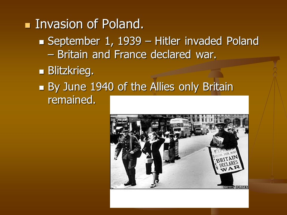 Invasion of Poland. September 1, 1939 – Hitler invaded Poland – Britain and France declared war. Blitzkrieg.