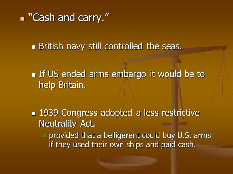 Cash and carry. British navy still controlled the seas.