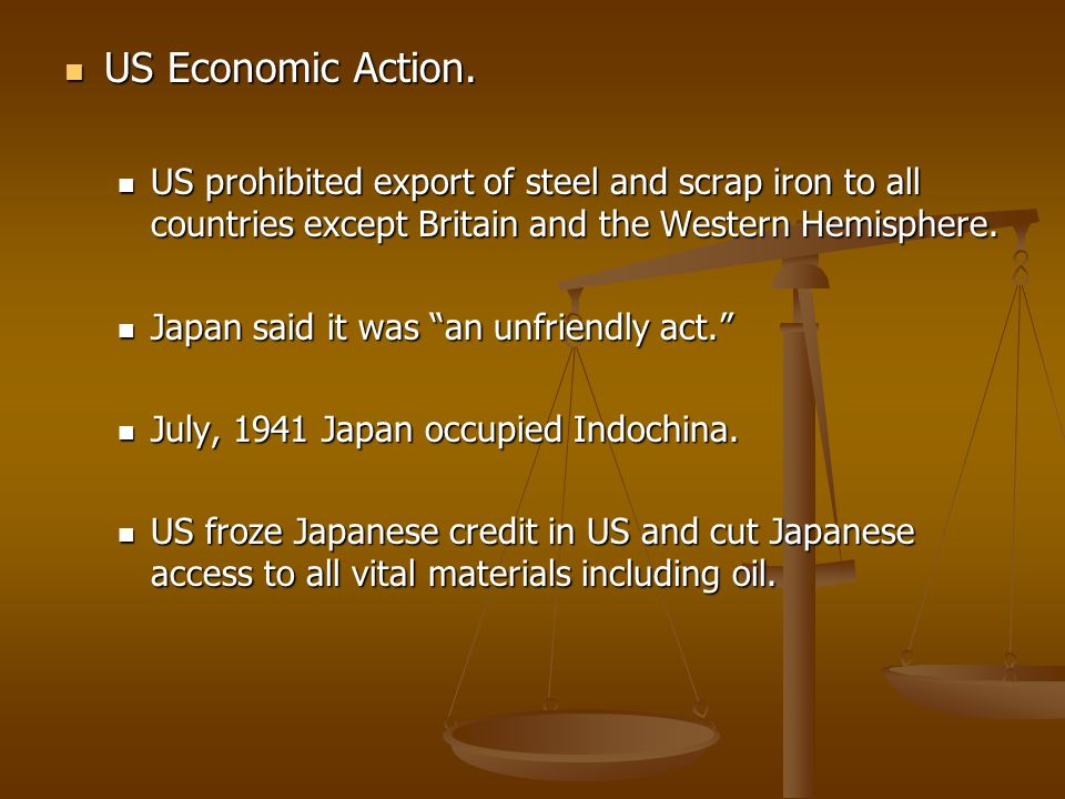 US Economic Action. US prohibited export of steel and scrap iron to all countries except Britain and the Western Hemisphere.