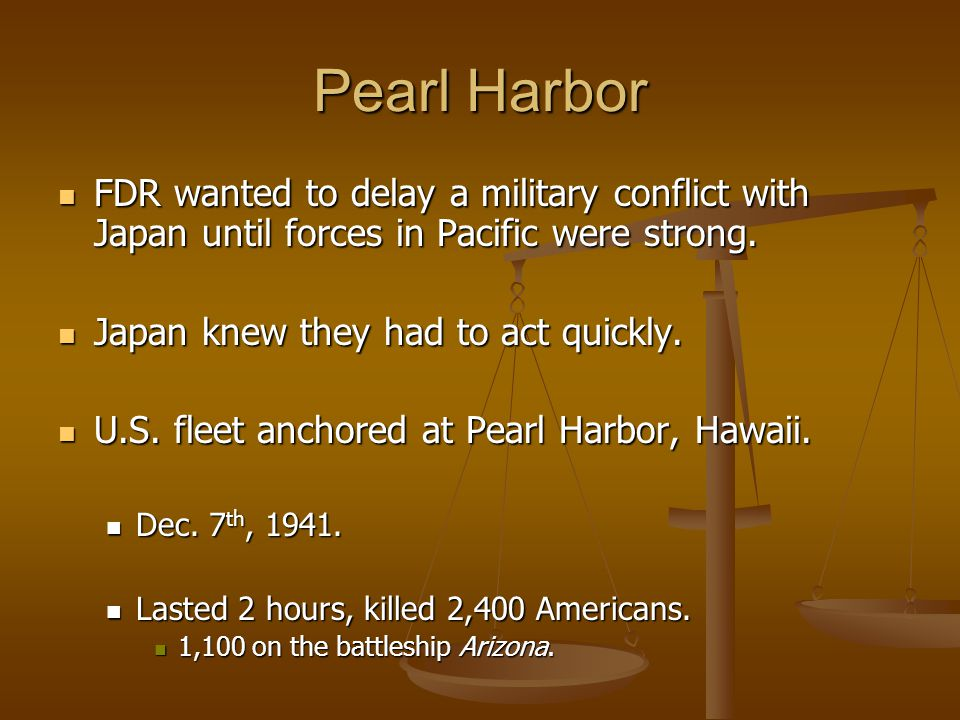 Pearl Harbor FDR wanted to delay a military conflict with Japan until forces in Pacific were strong.