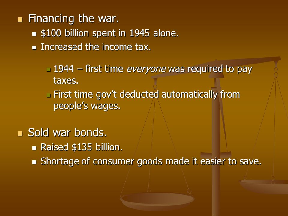 Financing the war. Sold war bonds. $100 billion spent in 1945 alone.