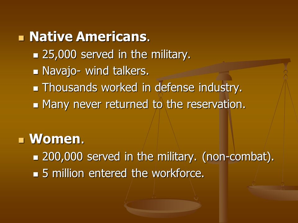 Native Americans. Women. 25,000 served in the military.