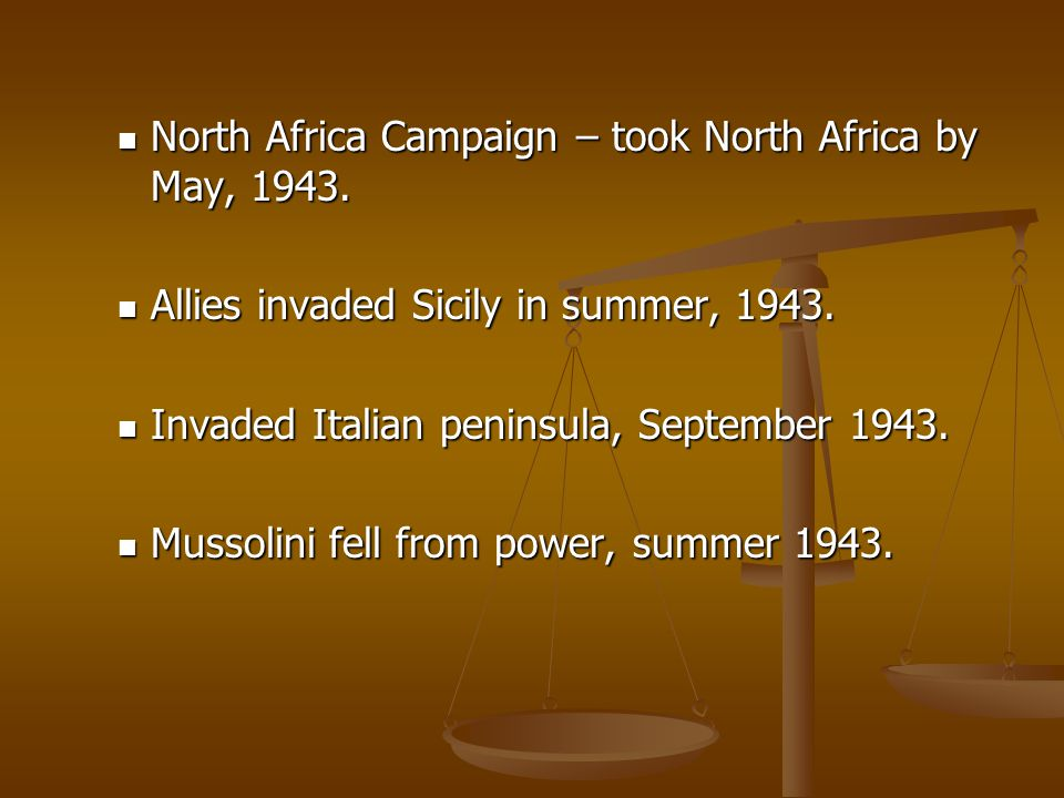 North Africa Campaign – took North Africa by May, 1943.