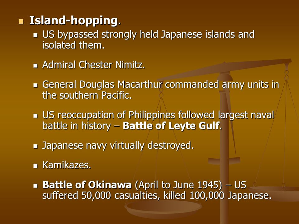 Island-hopping. US bypassed strongly held Japanese islands and isolated them. Admiral Chester Nimitz.