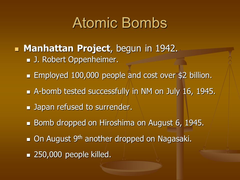 Atomic Bombs Manhattan Project, begun in 1942. J. Robert Oppenheimer.