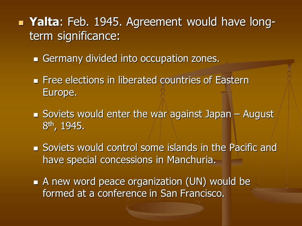 Yalta: Feb. 1945. Agreement would have long-term significance:
