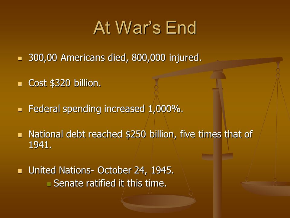At War's End 300,00 Americans died, 800,000 injured.