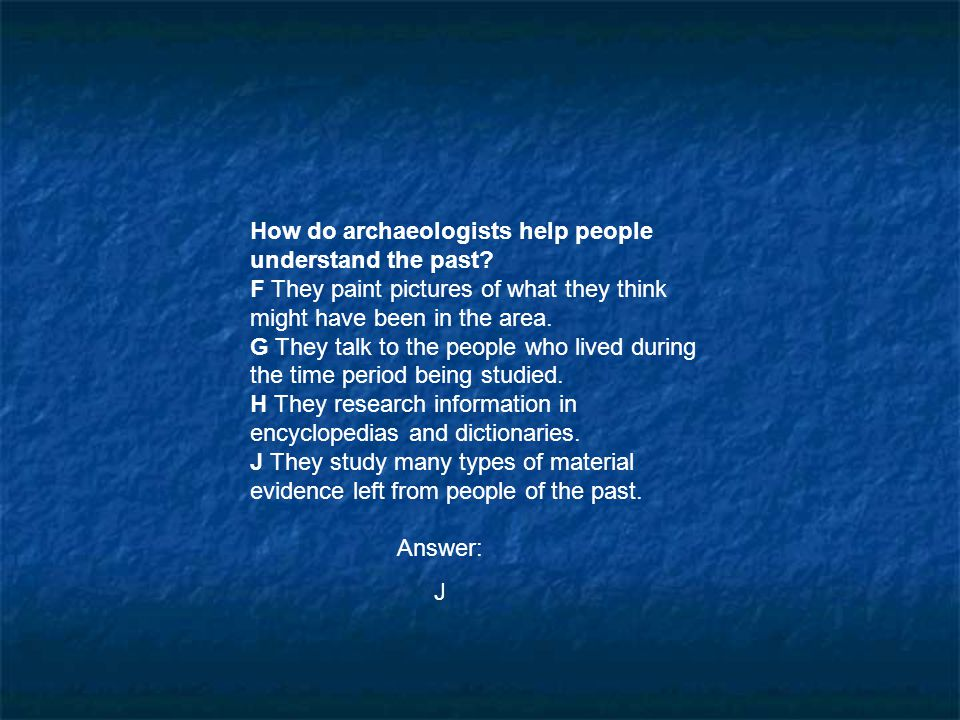 How do archaeologists help people understand the past