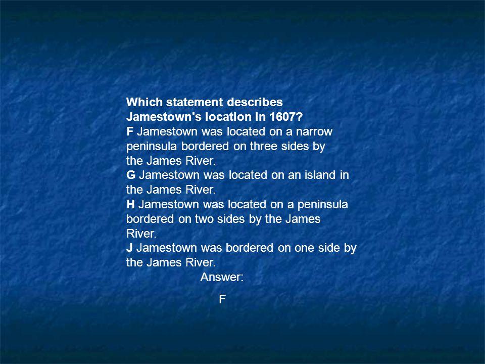 Which statement describes Jamestown s location in 1607