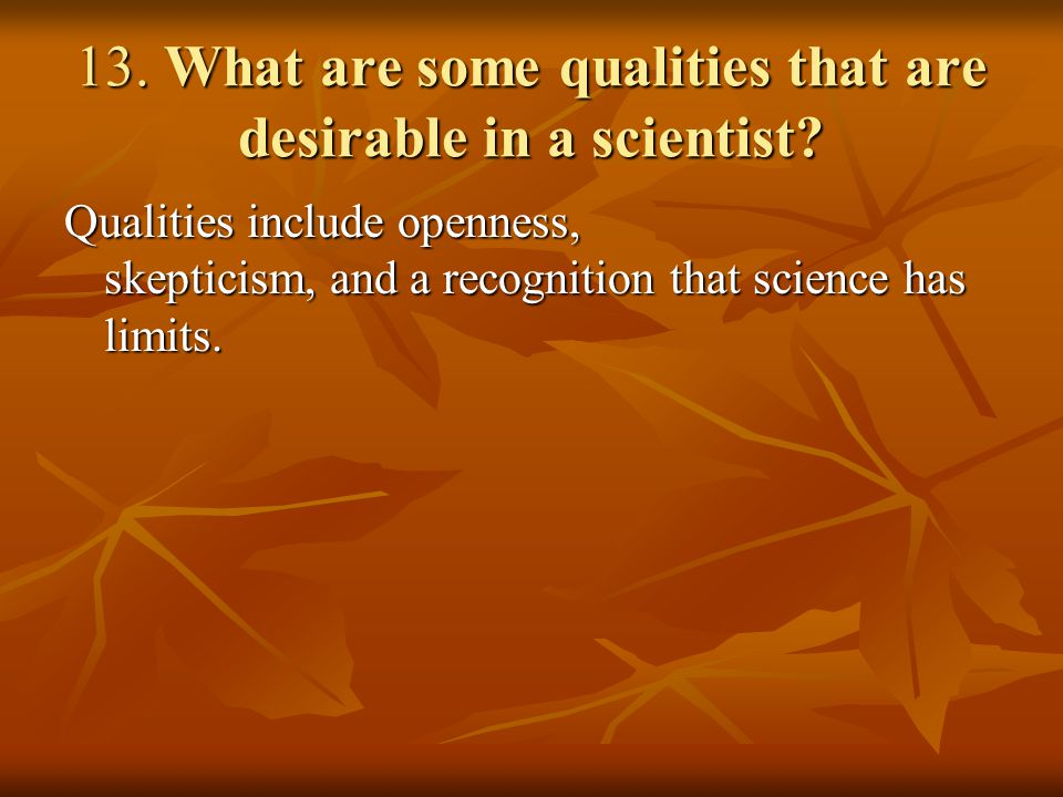 13. What are some qualities that are desirable in a scientist