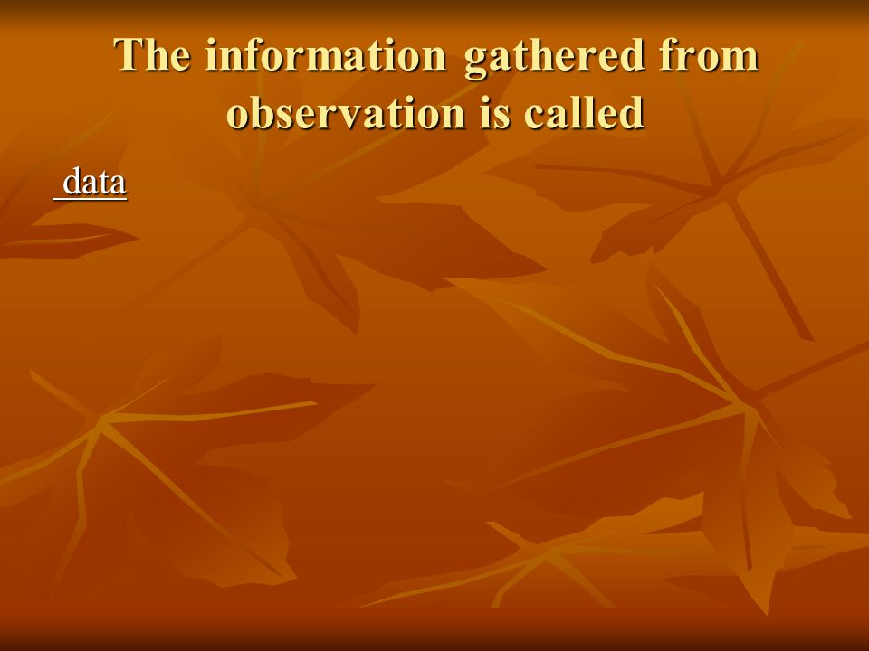 The information gathered from observation is called