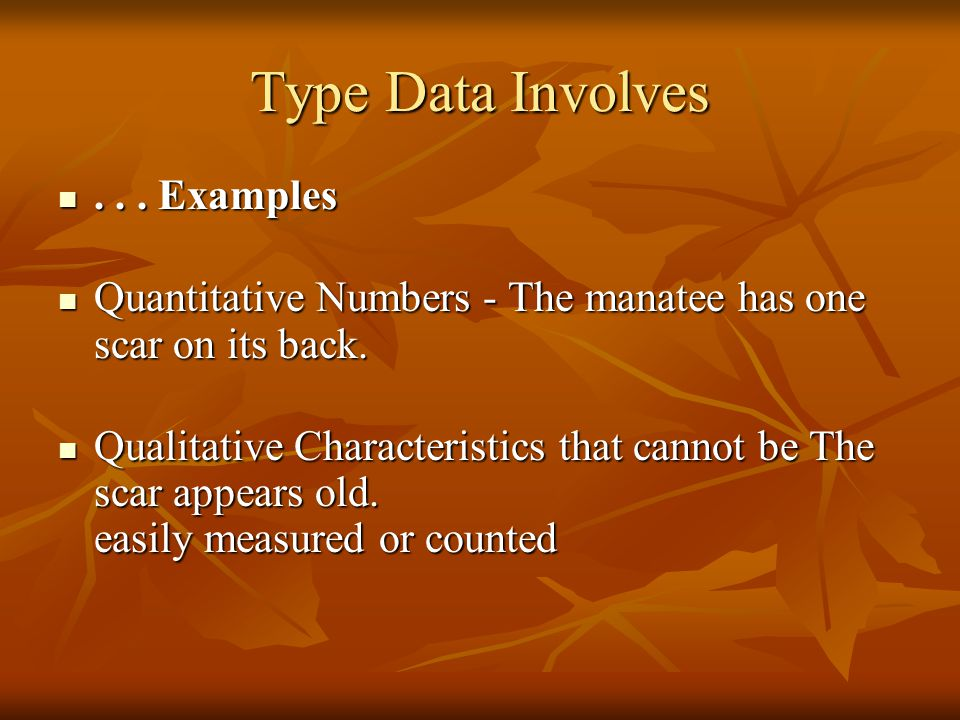 Type Data Involves . . . Examples