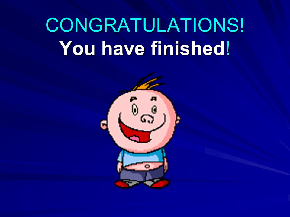 CONGRATULATIONS! You have finished!